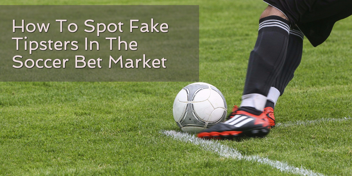 Spotting Fake Tipsters In The Soccer Wager Market