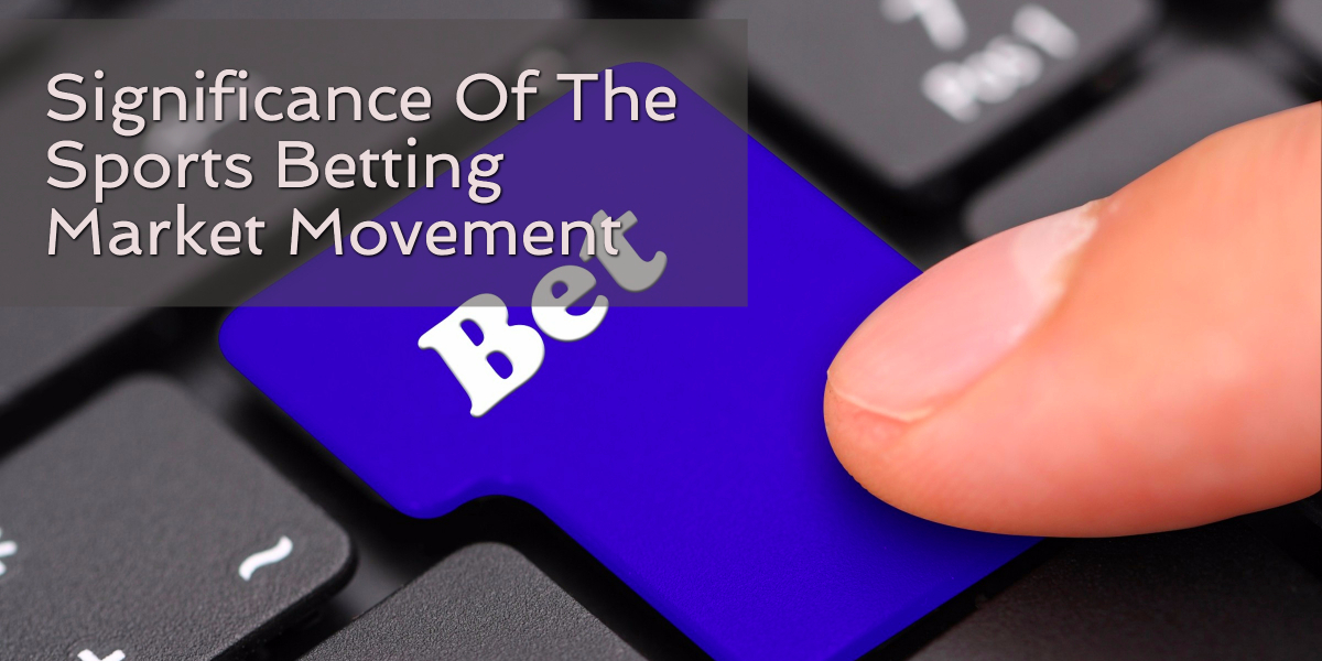 Significance Of The Sports Betting Market Movement
