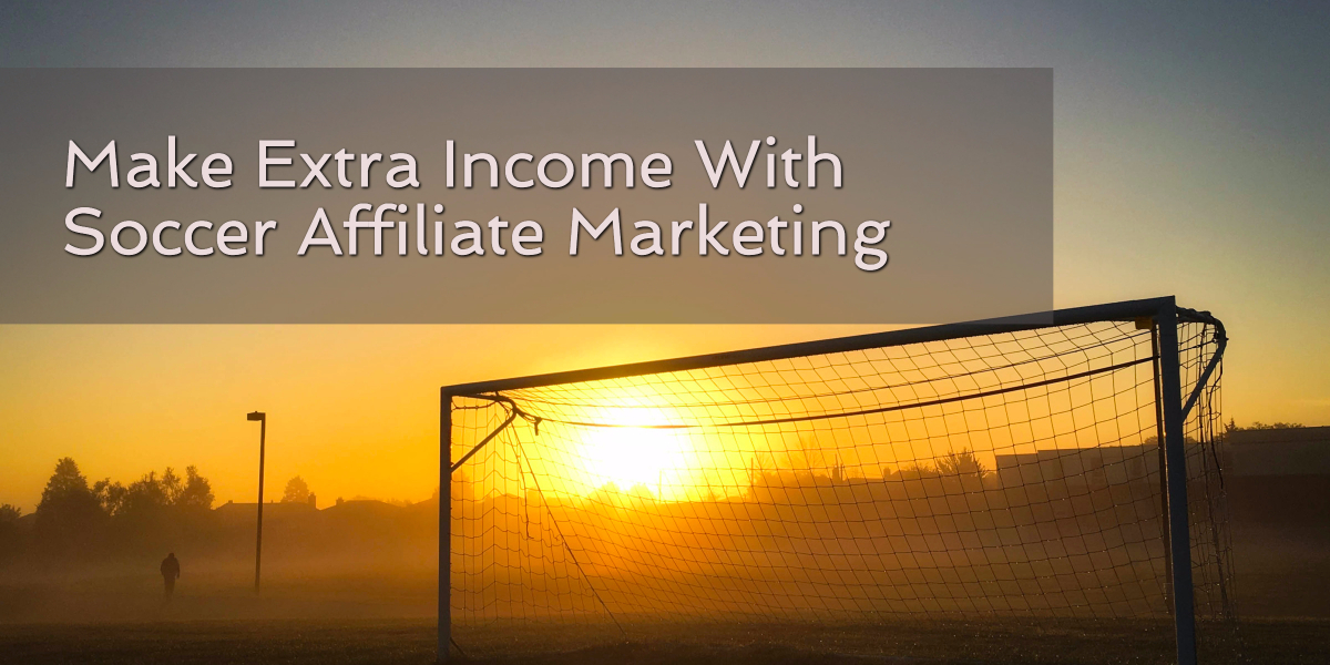 Make Extra Income With Soccer Affiliate Marketing